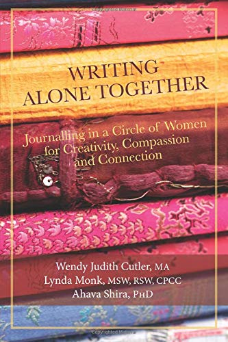 Writing Alone Together: Journalling in a Circle of Women for Creativity, Compassion and Connection por Shira PhD, Ahava,Cutler MA, Wendy Judith,Monk MSW, Lynda