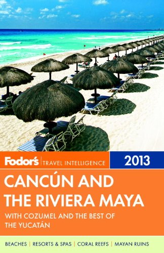 Fodor's Cancun and the Riviera Maya 2013: with Cozumel and the Best of the Yucatan (Full-color Travel Guide)