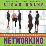 The Secrets of Savvy Networking: How to Make the Best Connections for Business and Personal Success | Susan RoAne