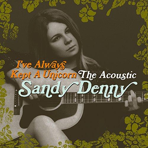 ive-always-kept-a-unicorn-the-acoustic-sandy-denny