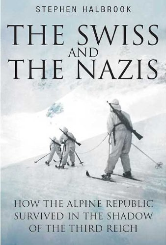 Download for free Swiss and the Nazis: How the Alpine Republic Survived in the Shadow of the Third Reich