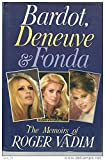 img - for Bardot, Deneuve, Fonda: The Memoirs of Roger Vadim book / textbook / text book