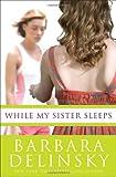 While My Sister Sleeps, Barbara Delinsky, 0385524927
