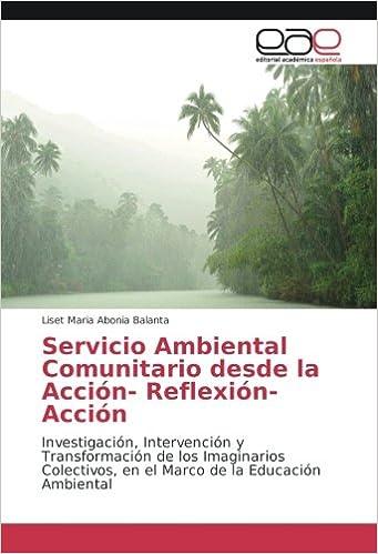 Servicio Ambiental Comunitario desde la Acción- Reflexión-Acción: Investigación, Intervención y Transformación de los Imaginarios Colectivos, en el Marco de ...