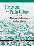 The Lyceum and Public Culture in the Nineteenth-Century United States, Angela G. Ray, 0870137441
