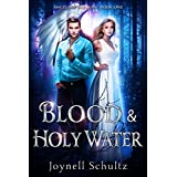 Blood & Holy Water: Angels of Sojourn, Book One