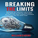 Breaking the Limits: Breaking Self-Imposed Limitations Audiobook by William Capers Narrated by Clay Lomakayu