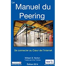 Le Manuel du Peering : Se connecter au Cœur de l'Internet, Édition 2014 (French Edition)