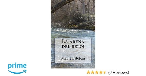 La arena del reloj (Spanish Edition): Mayte Esteban: 9781482590340: Amazon.com: Books