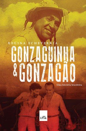Gonzaguinha e Gonzagão. Uma História Brasileira