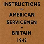 Instructions for American Servicemen in Britain, 1942 |  U.S. War Department