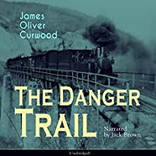 The Danger Trail Audiobook by James Oliver Curwood Narrated by Jack Brown