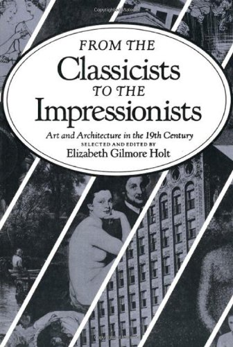 From the Classicists to the Impressionists: Art and Architecture in the Nineteenth Century (Documentary History of Art,