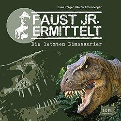 Die letzten Dinosaurier (Faust jr. ermittelt 01)