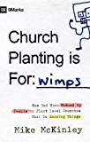 Church Planting Is for Wimps: How God Uses Messed-up People to Plant Ordinary Churches That Do Extraordinary Things (9marks)