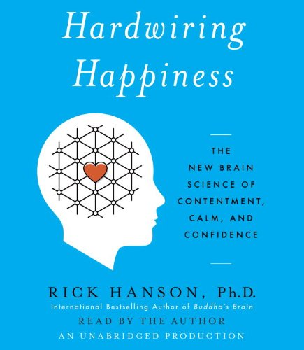 Hardwiring Happiness: The New Brain Science of Contentment, Calm, and Confidence by Random House Audio