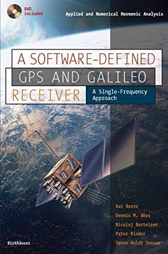 A Software-Defined GPS and Galileo Receiver: A Single-Frequency Approach (Applied and Numerical Harmonic Analysis) (Application Of Fourier Transform In Signal Processing)