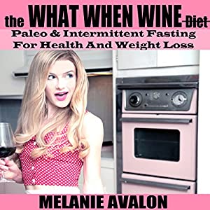 The What When Wine Diet: Paleo and Intermittent Fasting for Health and Weight Loss Audiobook