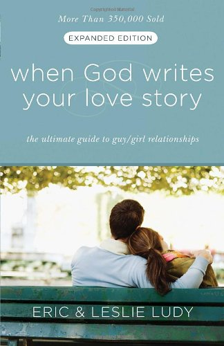 When God Writes Your Love Story (Expanded Edition): The Ultimate Guide to Guy/Girl Relationships (Lives Sex God)