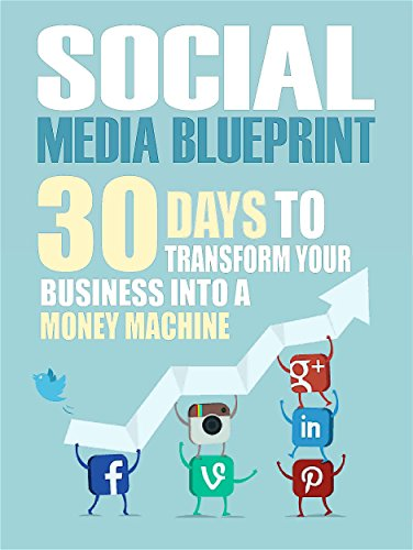 Social Media: 30 Days To Transform Your Business Into A Money Machine (The Social