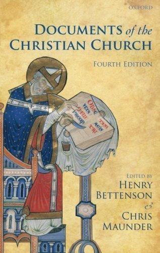 Documents of the Christian Church 4th (fourth) Edition by Bettenson, Henry, Maunder, Chris published by Oxford University Press, USA (2011)