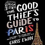 Good Thief's Guide to Paris, The: Good Thief Mysteries, Book 2 | Chris Ewan
