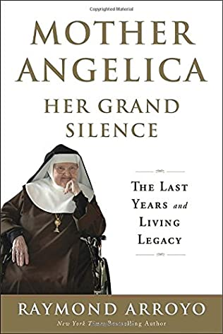 book cover of Mother Angelica: Her Grand Silence: The Last Years and Living Legacy