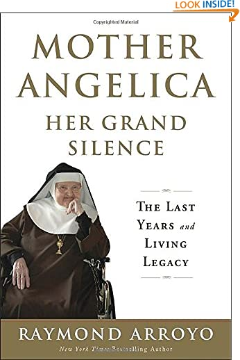 Mother Angelica Her Grand Silence: The Last Years and Living Legacy by Raymond Arroyo