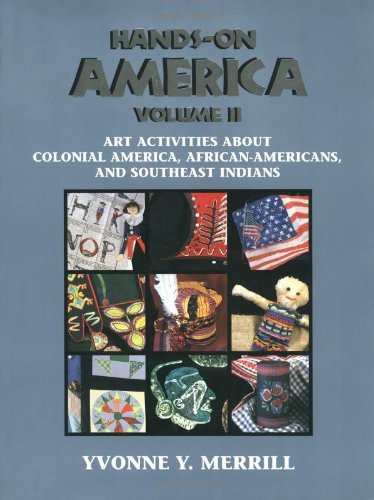 Read Online By Yvonne Y. Merrill Hands-On America: Art Activities About Colonial America, African-Americans, and Southeast Indians - [Paperback] pdf epub