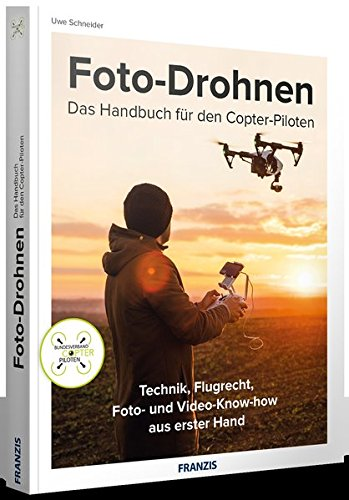 franzis-foto-drohnen-das-handbuch-fr-den-copter-piloten-technik-flugrecht-foto-und-video-know-how-aus-erster-hand-fr-ambitionierte-einsteiger