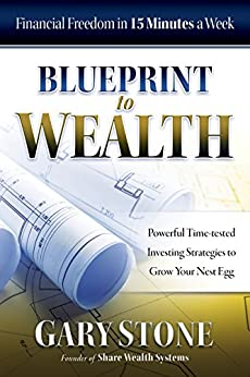 Blueprint to Wealth: Financial Freedom in 15 Minutes a Week by [Stone, Gary]