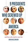 Of the forty-four presidents who have led the United States, nine made mistakes that permanently scarred the nation. Which nine? Brion McClanahan, author of The Politically Incorrect Guide to the Founding Fathers and The Founding Fathers' Guide to...