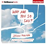 Why Are You So Sad?: A Novel | Jason Porter