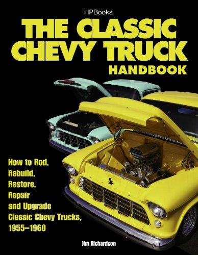 The Classic Chevy Truck Handbook HP 1534: How to Rod, Rebuild, Restore, Repair and Upgrade Classic Chevy Trucks, 1955-1960