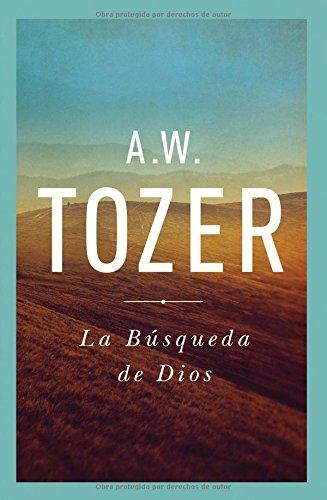 La Busqueda De Dios por A. W. Tozer