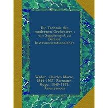 Die Technik des modernen Orchesters : ein Supplement zu Berlioz' Instrumentationslehre