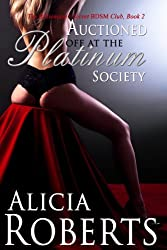 Auctioned Off At the Platinum Society: The Billionaire's Secret BDSM Club