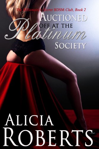 Auctioned Off At the Platinum Society: The Billionaires Secret BDSM Club