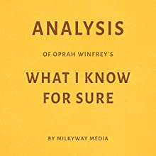 Analysis of Oprah Winfrey's What I Know for Sure Audiobook by Milkyway Media Narrated by Natalie Gray