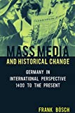 "BOOKS RECEIVED: Frank Bosch, ""Mass Media and Historical Change: Germany in International Perspective, 1400 to the Present"" (Berghahn Books, 2017)"