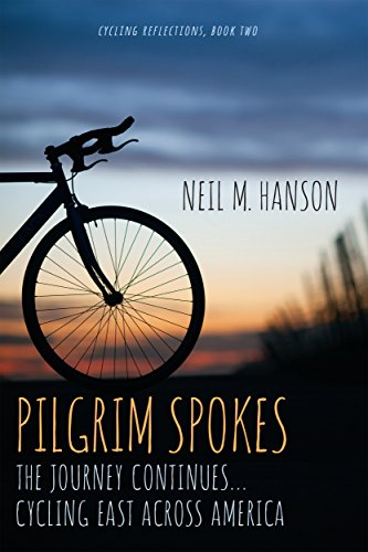 Pilgrim Spokes: Cycling East Across America (Cycling Reflections Book 2) (Food For Over The Road Truck Drivers)