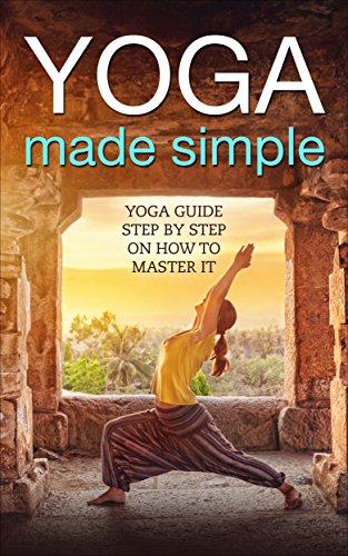 Download for free Yoga: Made Simple: Yoga Guide Step-by-Step On How to Master It