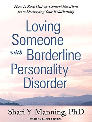 Loving Someone with Borderline Personality Disorder: How to Keep Out-of-Control Emotions from Destroying Your Relationship by Tantor Audio