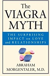 The Viagra Myth: The Surprising Impact On Love And Relationships by Abraham Morgentaler (2003-09-24)