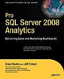 Pro SQL Server 2008 Analytics: Delivering Sales and Marketing Dashboards (Expert's Voice in SQL Server)