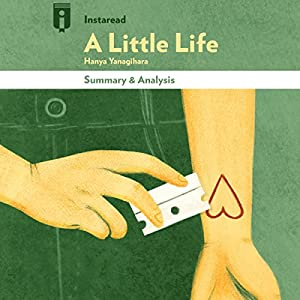 Summary & Analysis of A Little Life: A Novel by Hanya Yanagihara Audiobook