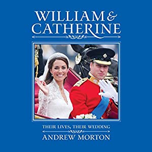 William & Catherine: Their Lives, Their Wedding Audiobook