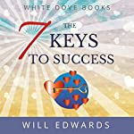 The 7 Keys to Success: Life Purpose Series, Book 1 | Will Edwards