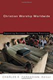 Christian Worship Worldwide: Expanding Horizons, Deepening Practices (Calvin Institute of Christian Worship (CICW))