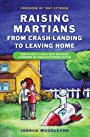 Raising Martians - from Crash-landing to Leaving Home: How to Help a Child with Asperger Syndrome or High-functioning Autism
